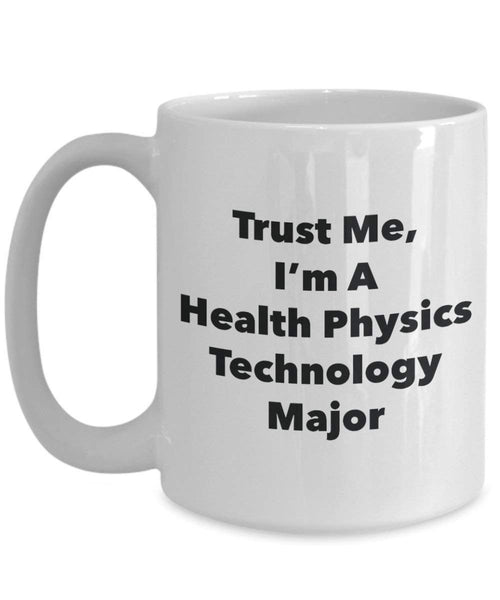 Trust Me, I'm A Health Physics Technology Major Mug - Funny Coffee Cup - Cute Graduation Gag Gifts Ideas for Friends and Classmates (15oz)