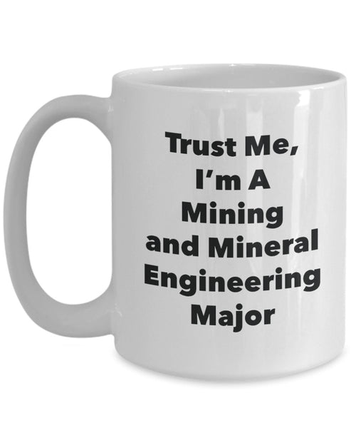 Trust Me, I'm A Mining and Mineral Engineering Major Mug - Funny Coffee Cup - Cute Graduation Gag Gifts Ideas for Friends and Classmates (11oz)