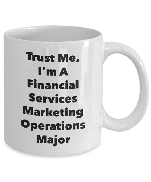 Trust Me, I'm A Financial Services Marketing Operations Major Mug - Funny Coffee Cup - Cute Graduation Gag Gifts Ideas for Friends and Classmates (15oz)