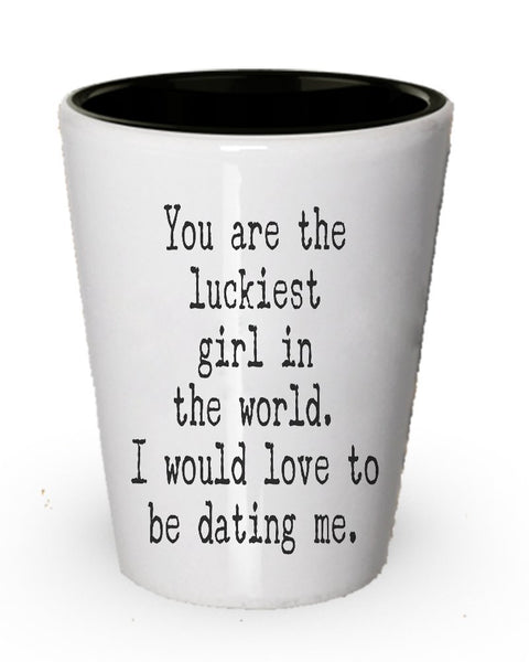 Funny shot Glass for Her – you are the Luckiest Girl in the world