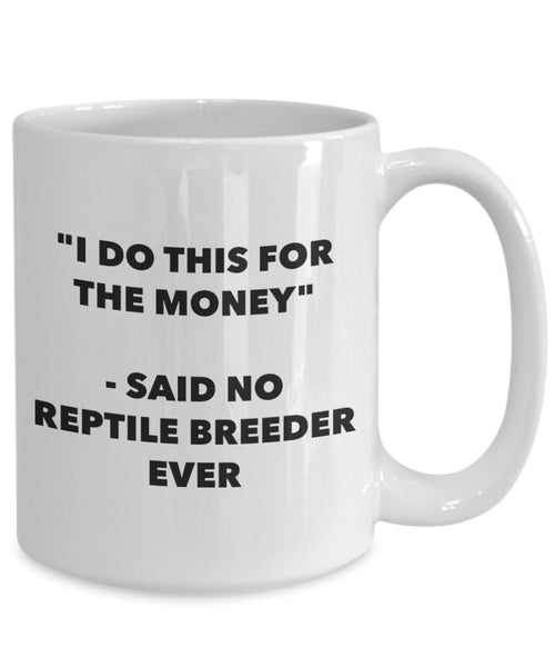"""I Do This for the Money"" - Said No Reptile Breeder Ever Mug - Funny Tea Hot Cocoa Coffee Cup - Novelty Birthday Christmas Anniversary Gag Gifts Idea"