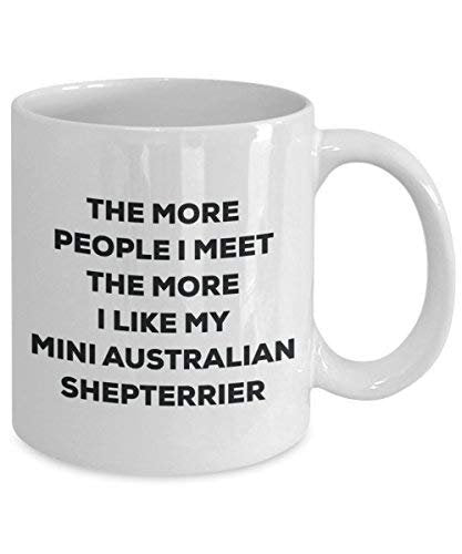 The More People I Meet The More I Like My Mini Australian Shepterrier Mug - Funny Coffee Cup - Christmas Dog Lover Cute Gag Gifts Idea