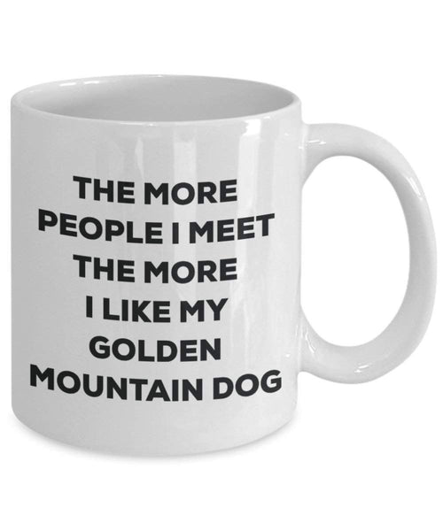 The more people I meet the more I like my Golden Mountain Dog Mug - Funny Coffee Cup - Christmas Dog Lover Cute Gag Gifts Idea