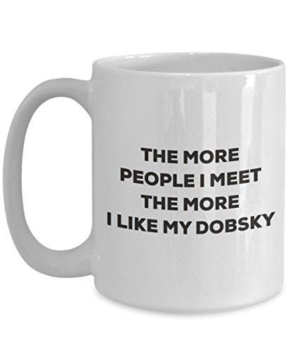 The More People I Meet The More I Like My Dobsky Mug - Funny Coffee Cup - Christmas Dog Lover Cute Gag Gifts Idea