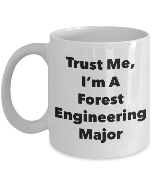 Trust Me, I'm A Forest Engineering Major Mug - Funny Coffee Cup - Cute Graduation Gag Gifts Ideas for Friends and Classmates (15oz)