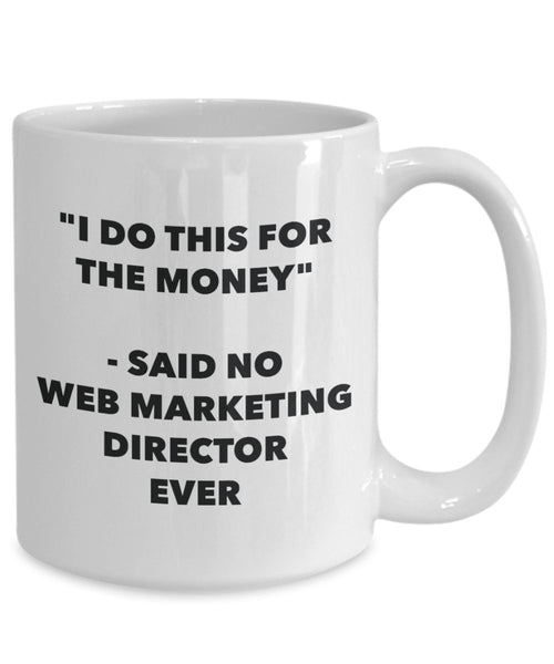 I Do This for the Money - Said No Web Marketing Director Ever Mug - Funny Tea Cocoa Coffee Cup - Birthday Christmas Gag Gifts Idea