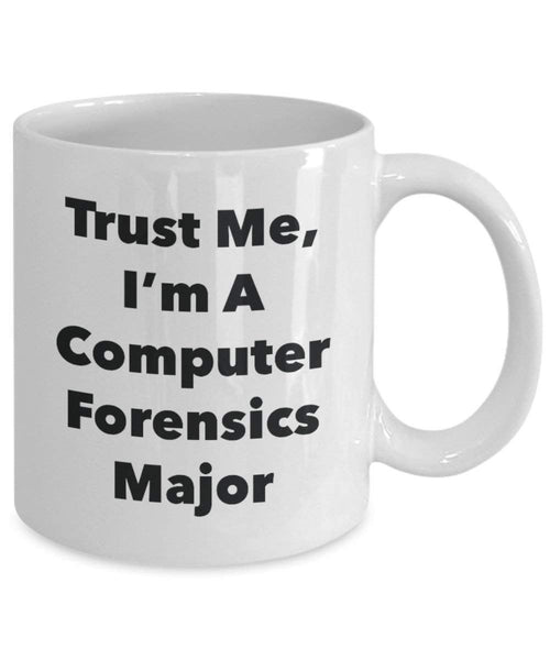 Trust Me, I'm A Computer Forensics Major Mug - Funny Coffee Cup - Cute Graduation Gag Gifts Ideas for Friends and Classmates (11oz)