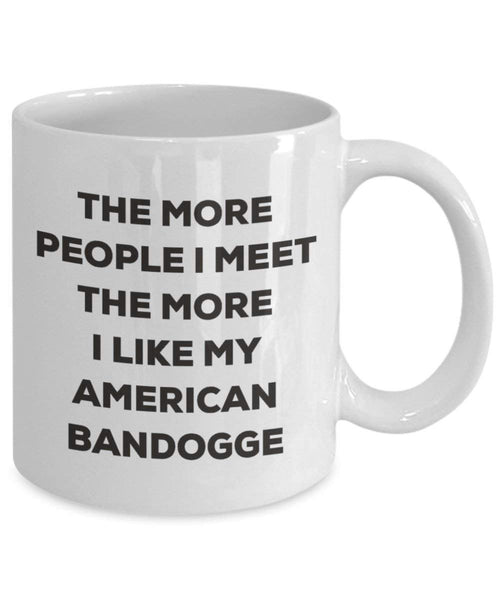 The More People I Meet the More I Like My American bandogge Tasse – Funny Coffee Cup – Weihnachten Hund Lover niedlichen Gag Geschenke Idee