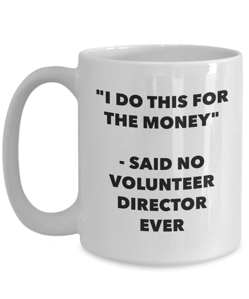 I Do This for the Money - Said No Volunteer Director Ever Mug - Funny Tea Hot Cocoa Coffee Cup - Novelty Birthday Christmas Anniversary Gag Gifts Id