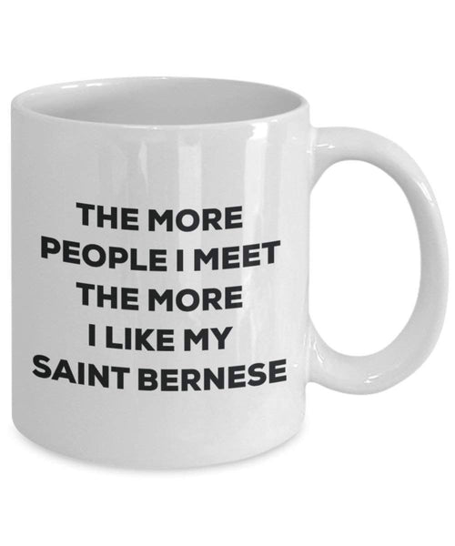 The more people I meet the more I like my Saint Bernese Mug - Funny Coffee Cup - Christmas Dog Lover Cute Gag Gifts Idea