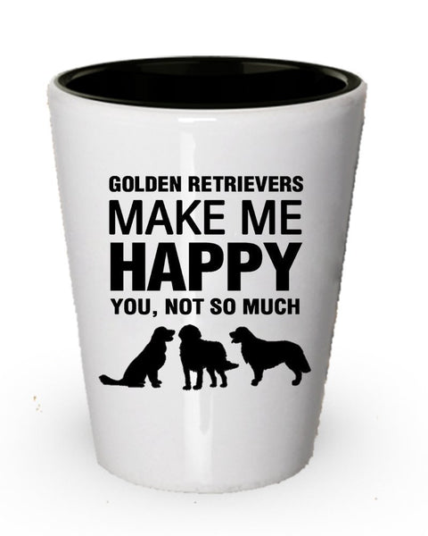 Golden Retrievers make me Happy- Funny Dog Shot glass gifts