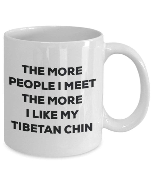 The more people I meet the more I like my Tibetan Chin Mug - Funny Coffee Cup - Christmas Dog Lover Cute Gag Gifts Idea