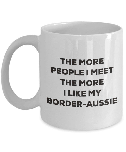 Le plus de personnes I Meet the More I Like My Border-aussie Mug de Noël – Funny Tasse à café – amateur de chien mignon Gag Gifts Idée 11oz blanc