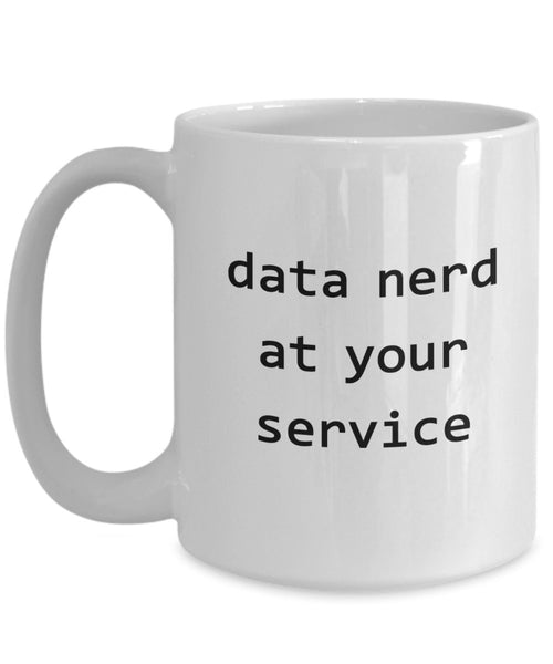 Data Nerd Mug - Funny Tea Hot Cocoa Coffee Cup - Novelty Birthday Christmas Anniversary Gag Gifts Idea