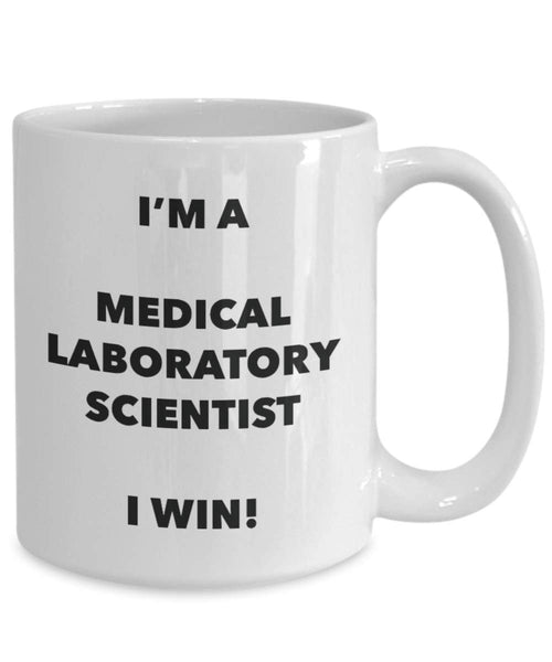 I'm a Medical Laboratory Scientist Mug I win - Funny Coffee Cup - Novelty Birthday Christmas Gag Gifts Idea