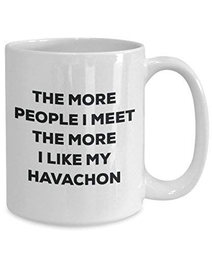 The More People I Meet The More I Like My Havachon Mug - Funny Coffee Cup - Christmas Dog Lover Cute Gag Gifts Idea