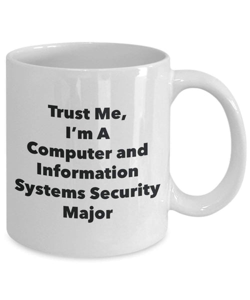 Trust Me, I'm A Computer and Information Systems Security Major Mug - Funny Coffee Cup - Cute Graduation Gag Gifts Ideas for Friends and Classmates (11oz)