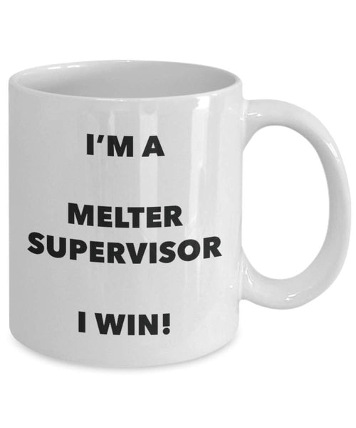 I'm a Melter Supervisor Mug I win - Funny Coffee Cup - Novelty Birthday Christmas Gag Gifts Idea