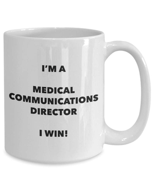 I'm a Medical Communications Director Mug I win - Funny Coffee Cup - Novelty Birthday Christmas Gag Gifts Idea