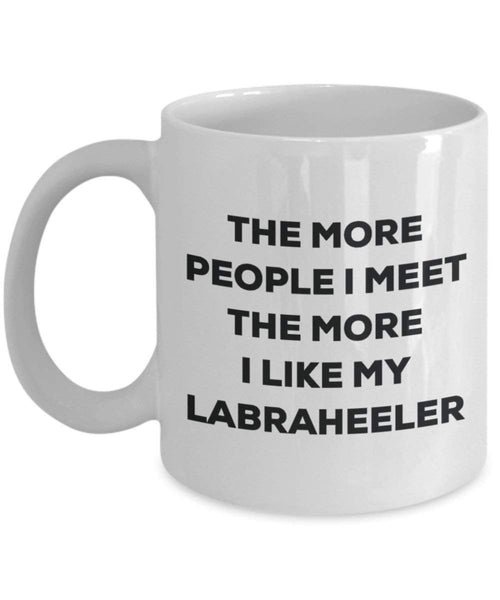 The More People I Meet The More I Like My Labraheeler Mug - Funny Coffee Cup - Christmas Dog Lover Cute Gag Gifts Idea