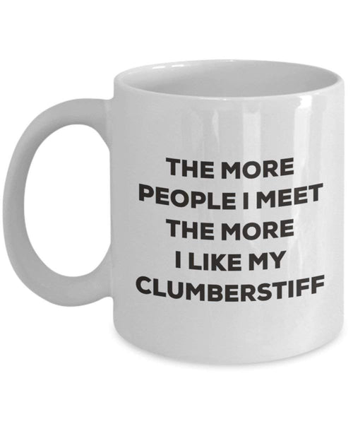 Le plus de personnes I Meet the More I Like My Clumberstiff Mug de Noël – Funny Tasse à café – amateur de chien mignon Gag Gifts Idée 15oz blanc