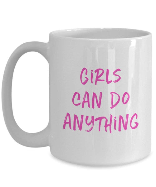 Girls Can Do Anything Mug - Funny Tea Hot Cocoa Coffee Cup - Novelty Birthday Christmas Gag Gifts Idea
