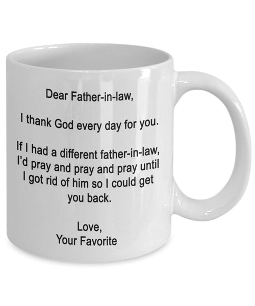 Dear Father-in-law Mug - I thank God every day for you - Coffee Cup - Funny Father's Day gifts for Dad-in-law