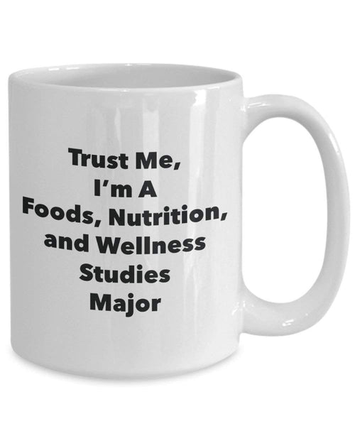 Trust Me, I'm A Foods, Nutrition, and Wellness Studies Major Mug - Funny Coffee Cup - Cute Graduation Gag Gifts Ideas for Friends and Classmates (15oz)