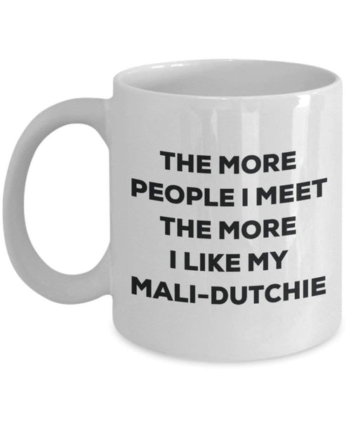 The more people I meet the more I like my Mali-dutchie Mug - Funny Coffee Cup - Christmas Dog Lover Cute Gag Gifts Idea