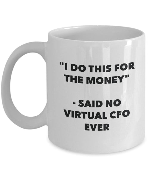 I Do This for the Money - Said No Virtual Cfo Ever Mug - Funny Tea Hot Cocoa Coffee Cup - Novelty Birthday Christmas Anniversary Gag Gifts Idea