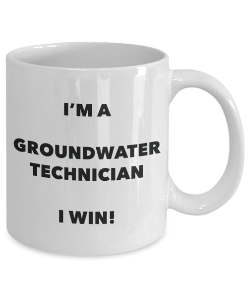 I'm a Groundwater Technician Mug I win - Funny Coffee Cup - Novelty Birthday Christmas Gag Gifts Idea
