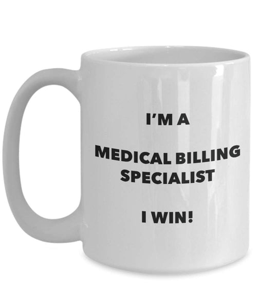 I'm a Medical Billing Specialist Mug I win - Funny Coffee Cup - Novelty Birthday Christmas Gag Gifts Idea