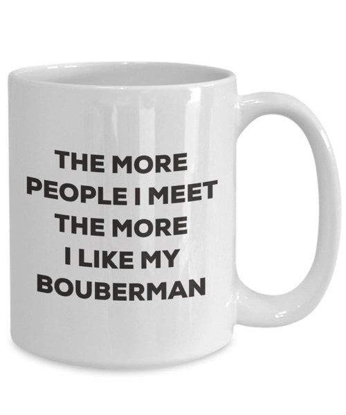 The more people I meet the more I like my Bouberman Mug - Funny Coffee Cup - Christmas Dog Lover Cute Gag Gifts Idea