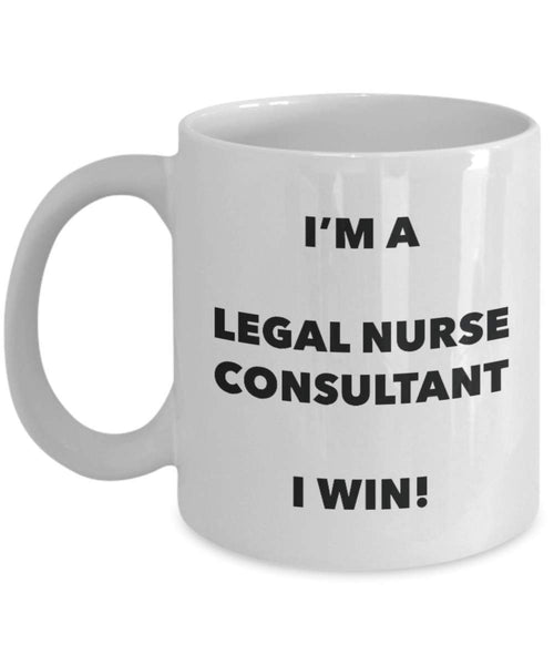 I'm a Legal Nurse Consultant Mug I win - Funny Coffee Cup - Novelty Birthday Christmas Gag Gifts Idea