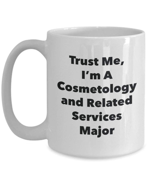 Trust Me, I'm A Cosmetology and Related Services Major Mug - Funny Coffee Cup - Cute Graduation Gag Gifts Ideas for Friends and Classmates (11oz)