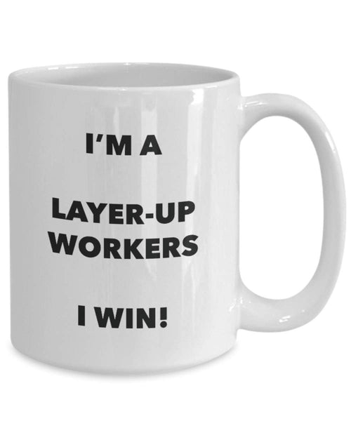 I'm a Layer-up Workers Mug I win - Funny Coffee Cup - Novelty Birthday Christmas Gag Gifts Idea