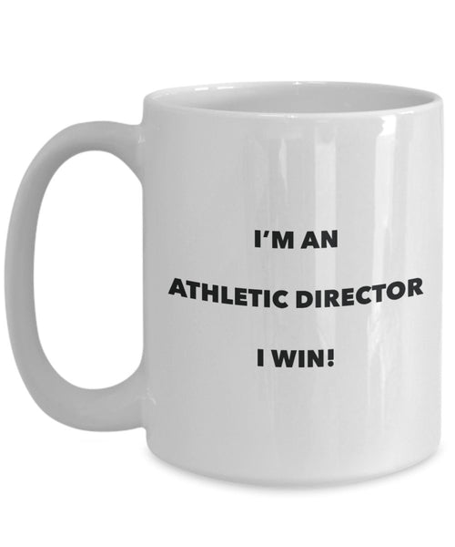 Athletic Director Mug - I'm an Athletic Director I win! - Funny Coffee Cup - Novelty Birthday Christmas Gag Gifts Idea