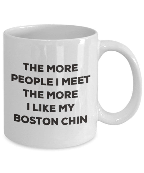 The More People I Meet the More I Like My Boston Kinn Tasse – Funny Coffee Cup – Weihnachten Hund Lover niedlichen Gag Geschenke Idee