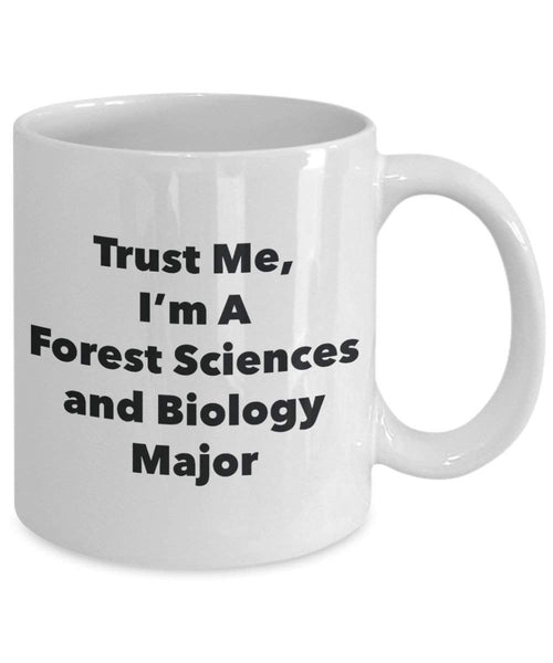 Trust Me, I'm A Forest Sciences and Biology Major Mug - Funny Coffee Cup - Cute Graduation Gag Gifts Ideas for Friends and Classmates (11oz)