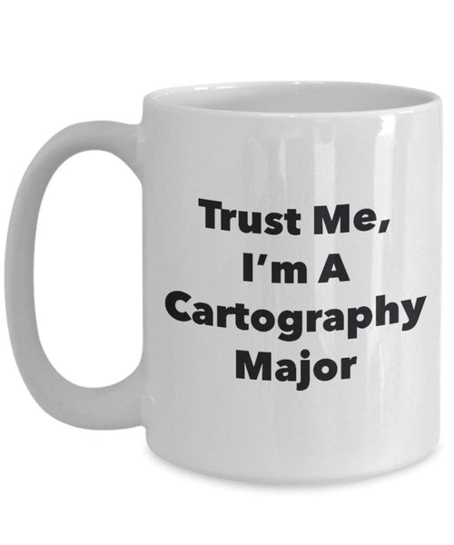 Trust Me, I'm A Cartography Major Mug - Funny Coffee Cup - Cute Graduation Gag Gifts Ideas for Friends and Classmates (11oz)