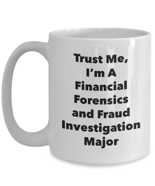 Trust Me, I'm A Financial Forensics and Fraud Investigation Major Mug - Funny Coffee Cup - Cute Graduation Gag Gifts Ideas for Friends and Classmates (11oz)