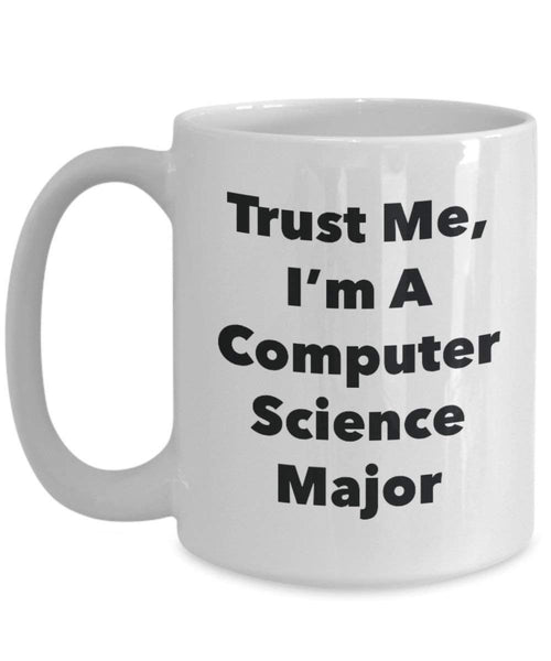Trust Me, I'm A Computer Science Major Mug - Funny Coffee Cup - Cute Graduation Gag Gifts Ideas for Friends and Classmates (15oz)