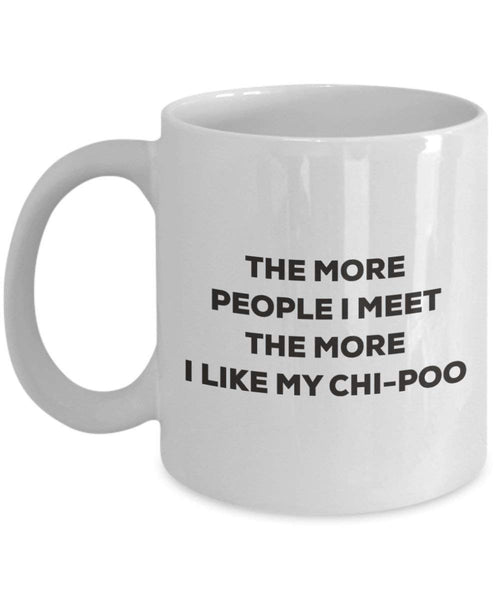 The more people I meet the more I like my Chi-poo Mug - Funny Coffee Cup - Christmas Dog Lover Cute Gag Gifts Idea
