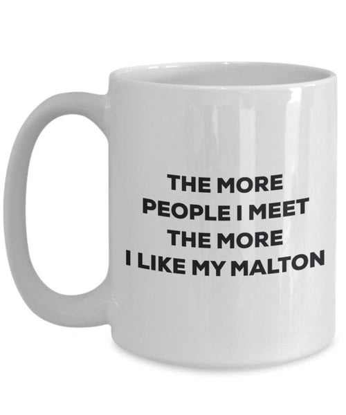The more people I meet the more I like my Malton Mug - Funny Coffee Cup - Christmas Dog Lover Cute Gag Gifts Idea