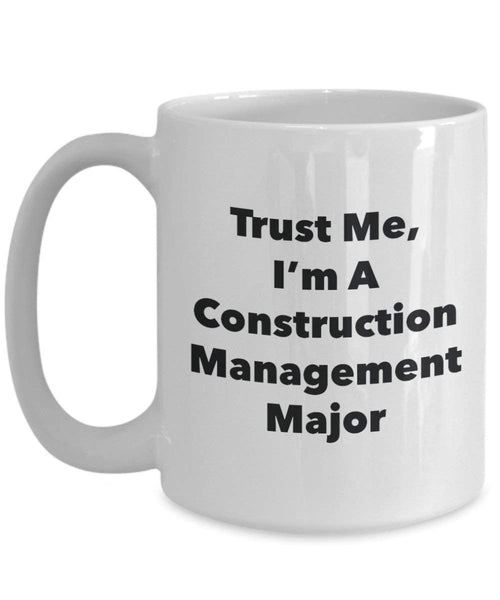Trust Me, I'm A Construction Management Major Mug - Funny Coffee Cup - Cute Graduation Gag Gifts Ideas for Friends and Classmates (11oz)