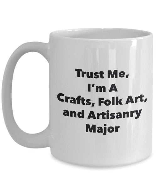 Trust Me, I'm A Crafts, Folk Art, and Artisanry Major Mug - Funny Coffee Cup - Cute Graduation Gag Gifts Ideas for Friends and Classmates (11oz)