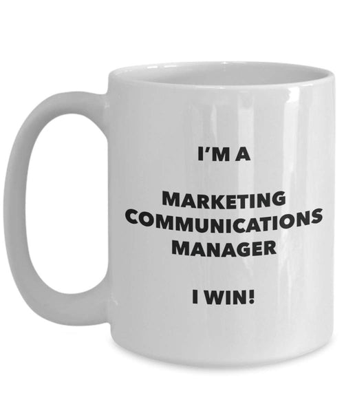 I'm a Marketing Communications Manager Mug I win - Funny Coffee Cup - Birthday Christmas Gag Gifts Idea