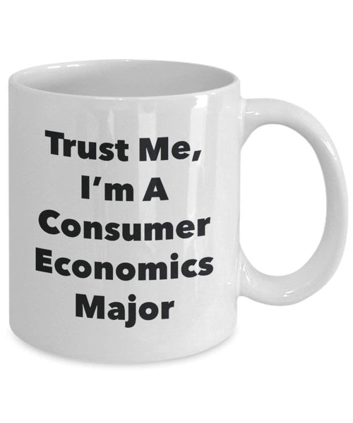 Trust Me, I'm A Consumer Economics Major Mug - Funny Coffee Cup - Cute Graduation Gag Gifts Ideas for Friends and Classmates (11oz)