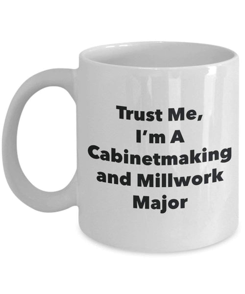 Trust Me, I'm A Cabinetmaking and Millwork Major Mug - Funny Coffee Cup - Cute Graduation Gag Gifts Ideas for Friends and Classmates (15oz)