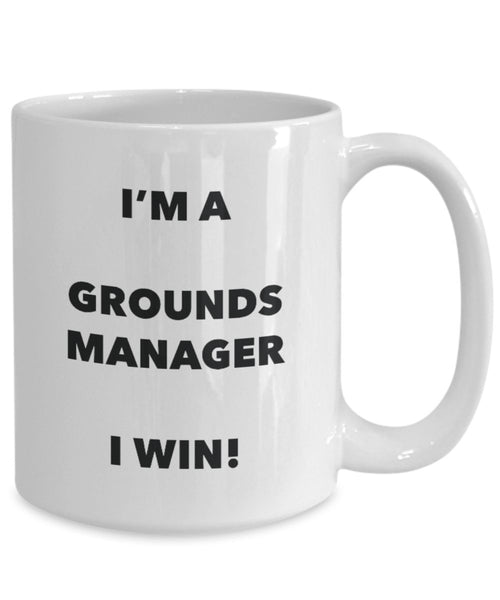 I'm a Grounds Manager Mug I win - Funny Coffee Cup - Novelty Birthday Christmas Gag Gifts Idea